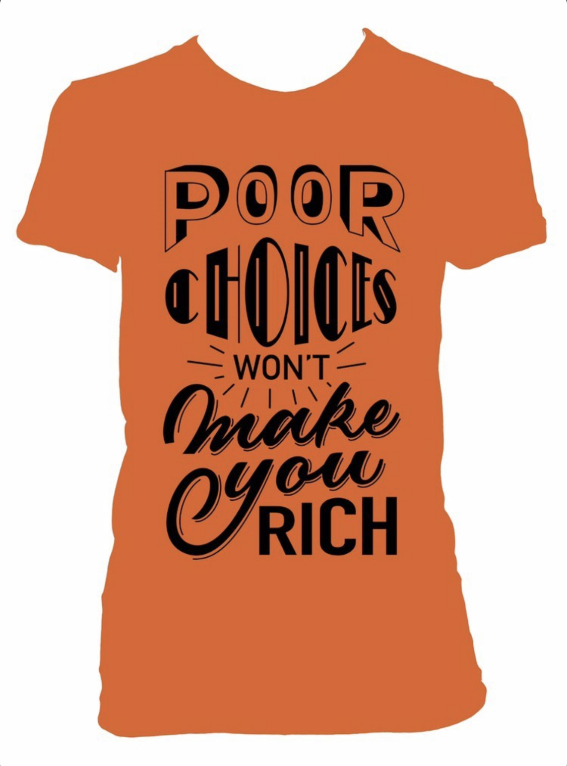 Poor Choices Wont Make You Rich • T-Shirt
